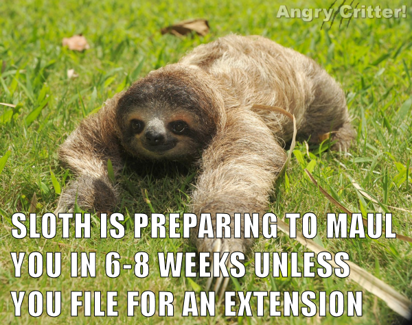 Sloth is preparing to maul you in 6-8 weeks unless you file for an extension